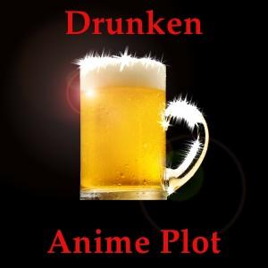 DrunkenAnimePlot